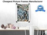 Cheapest Picture Frames Manufacturer