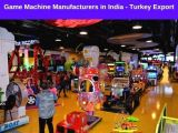 Game Machine Manufacturers in India - Turkey Export